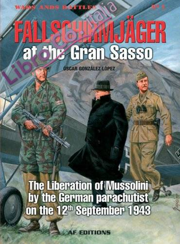 Fallschirmjager: Storming the Gran Sasso; the Liberation of Mussolini, 12 September 1943