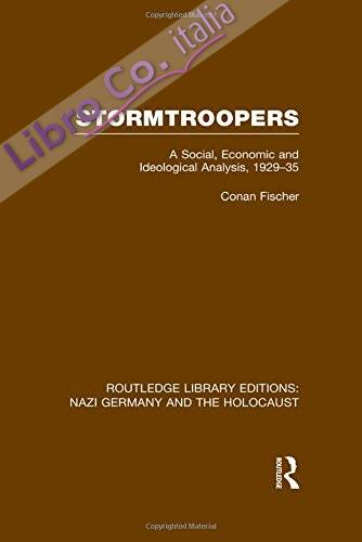 Stormtroopers (Rle Nazi Germany & Holocaust): a Social, Economic and Ideological Analysis 1929-35: Volume 10