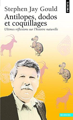 Antilopes, Dodos Et Coquillages : Ultimes Réflexions Sur l'Histoire Naturelle