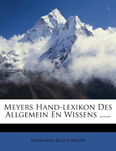 Meyers Hand-Lexikon des Allgemein En Wissens ......