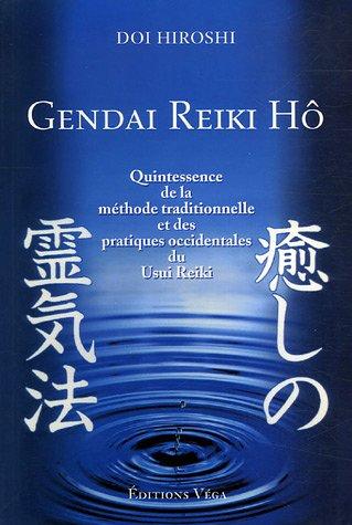 Gendai Reiki Hô : Quintessence De la Méthode Traditionnelle Et des Pratiques Occidentales Du Usui Reiki