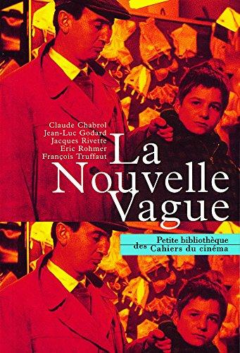 La Nouvelle Vague. Claude Chabrol, Jea-Luc Godard, Jacques Rivette, Eric Rohmer, François Truffaut