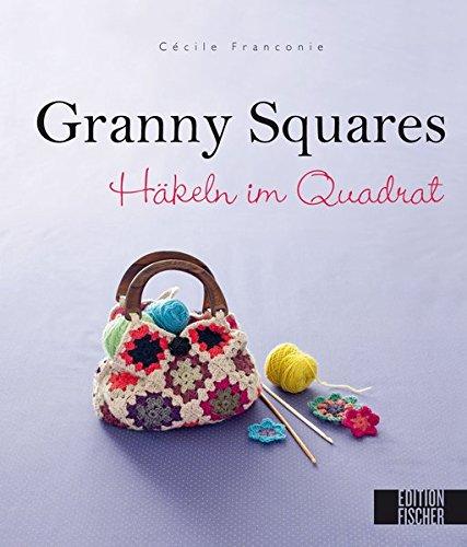 Granny Squares: Häkeln Im Quadrat