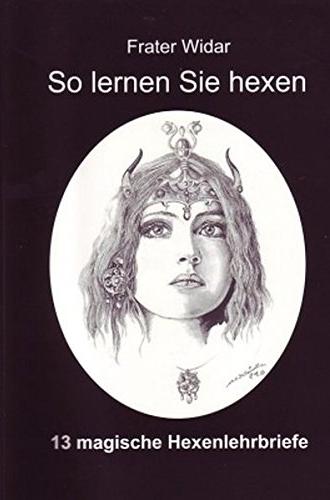 So Lernen Sie Hexen: Das Buch Der Hexen- Und Hexencoven