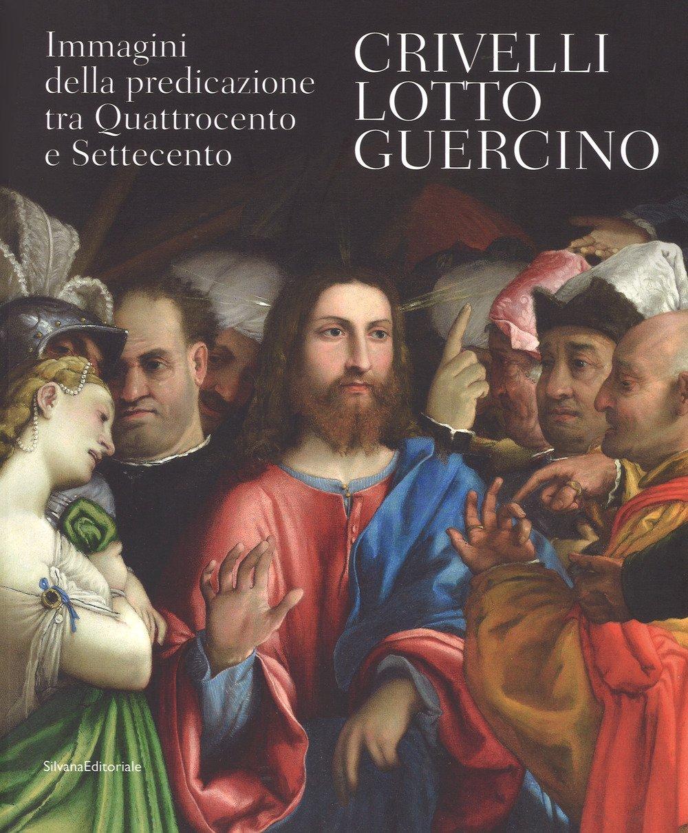 Crivelli Lotto Guercino. Immagini della predicazione tra Quattrocento e Settecento.