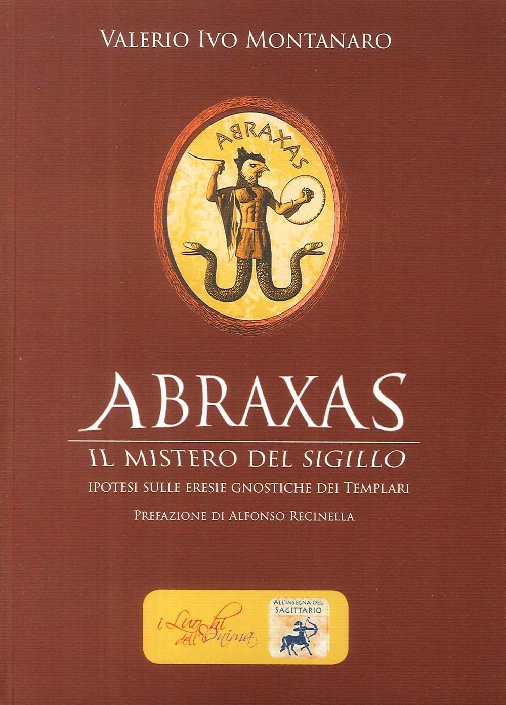 Abraxas. Il Mistero del Sigillo. Ipotesi sulle eresie gnostiche dei templari