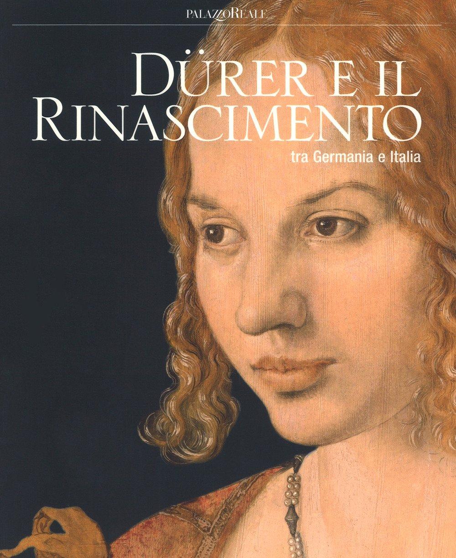 Dürer e il Rinascimento fra la Germania e l'Italia.