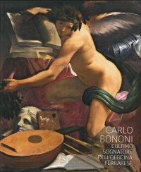 Carlo Bononi. L'Ultimo Sognatore Dell'Officina Ferrarese