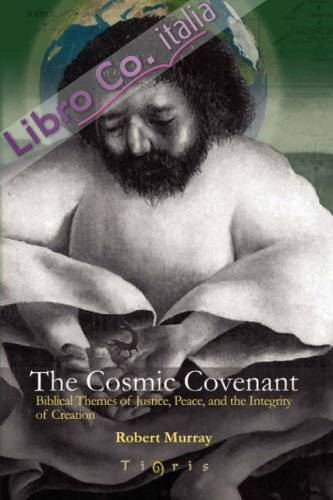 The Cosmic Covenant: Biblical Themes of Justice, Peace and the Integrity of Creation