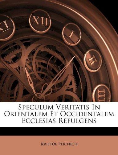 Speculum Veritatis in Orientalem Et Occidentalem Ecclesias Refulgens