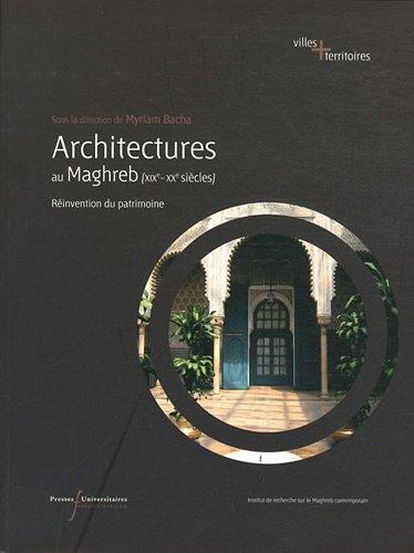 Architecture au Maghreb (XIXe-XXe siècle) : Réinvention du patrimoine
