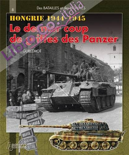 Des batailles et des hommes : Hongrie 1944-1945: 8
