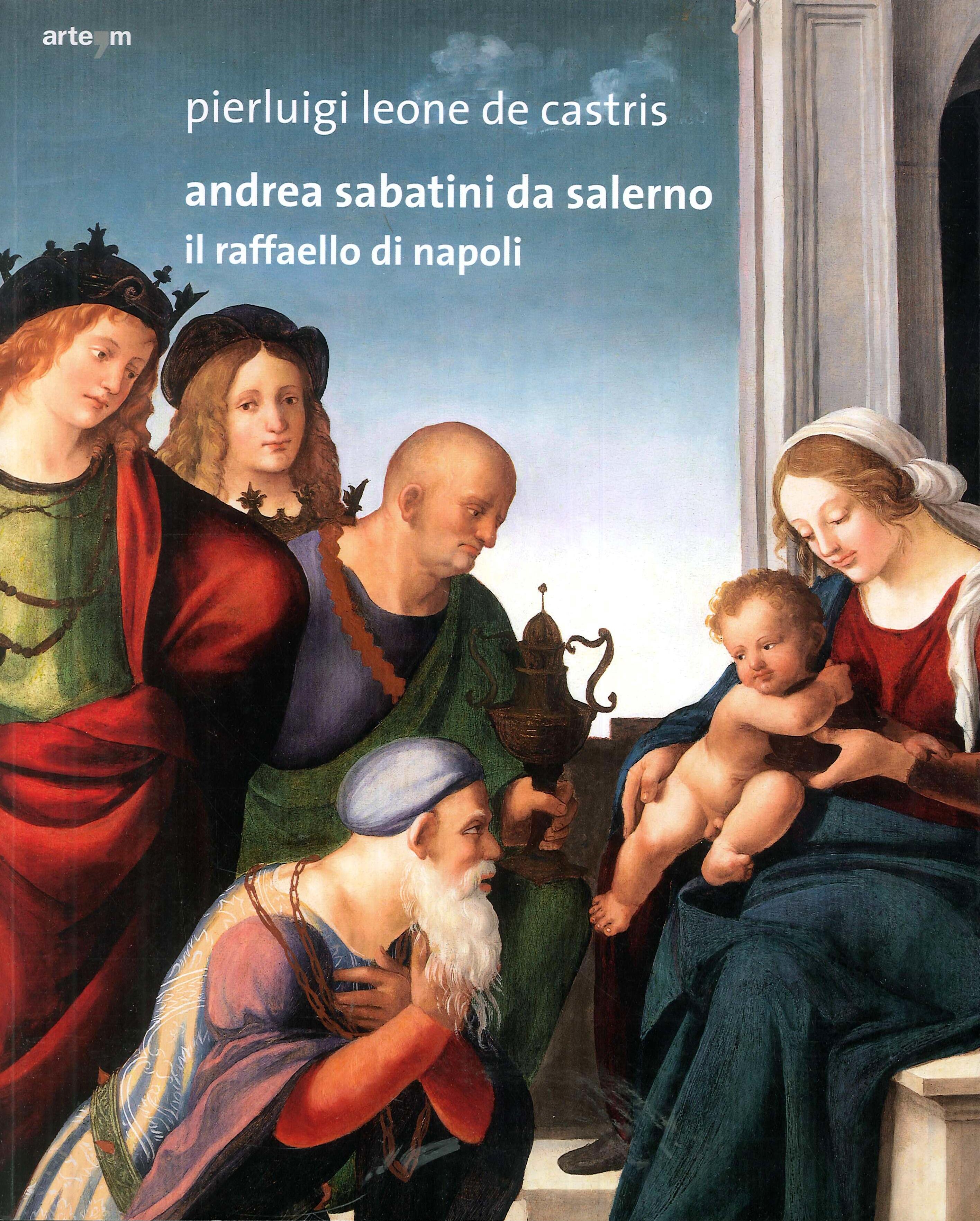 Andrea Sabatini Da Salerno. Il Raffaello di Napoli.