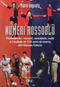 Numeri rossoblù. Formazioni, record, aneddoti, volti e risultati di 123 anni di storia del Genoa calcio