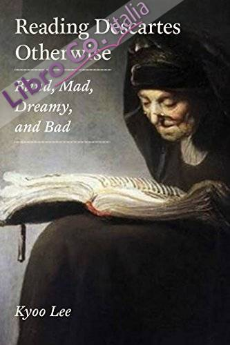 Reading Descartes Otherwise: Blind, Mad, Dreamy, and Bad