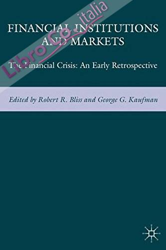 Financial Institutions and Markets: the Financial Crisis-An Early Retrospective