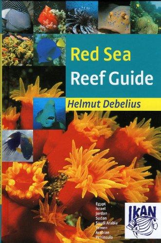 Red Sea Reef Guide: Egypt, Israel, Jordan, Sudan, Saudi Arabia, Yemen, Arabian Peninsula