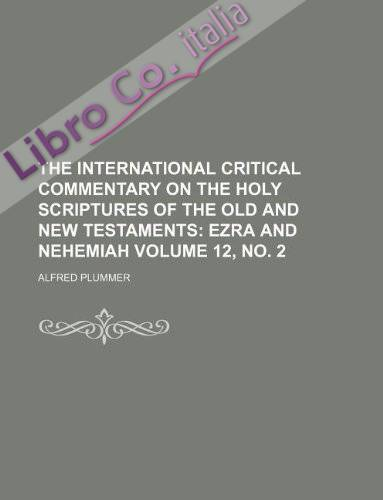 The International Critical Commentary On the Holy Scriptures of the Old and New Testaments Volume 12, No. 2; Ezra and Nehemiah