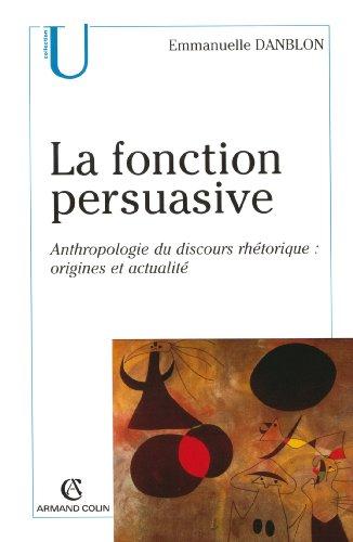La Fonction Persuasive : Anthropologie Du Discours Rhétorique : Origines Et Actualité