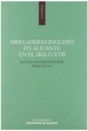 Mercaderes Ingleses En Alicante En El Siglo XVII : Estudio Y Edición De la Correspondencia Comercial De Richard Hiuncell & Co