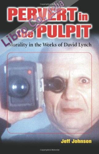 Pervert in the Pulpit: Morality in the Works of David Lynch