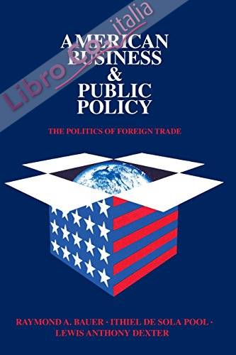 American Business and Public Policy: the Politics of Foreign Trade