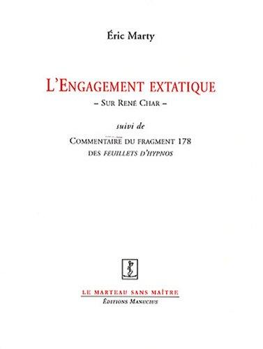L'Engagement Extatique : Sur René Char Suivi De Commentaire Du Fragment 178 des Feuillets d'Hypnos