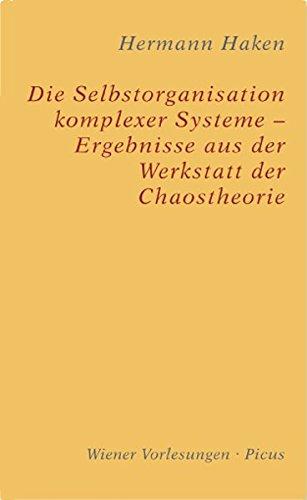 Die Selbstorganisation Komplexer Systeme - Ergebnisse Aus Der Werkstatt Der Chaostheorie