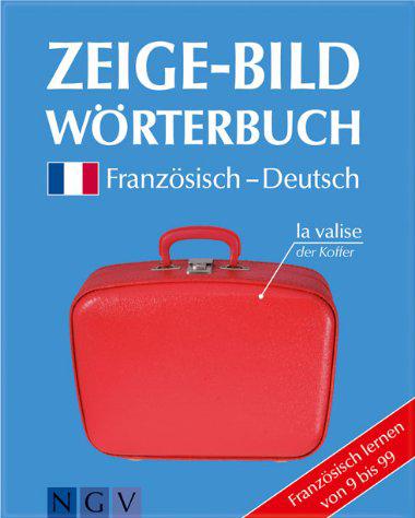 Zeige-Bildwörterbuch Französisch-Deutsch: Französisch Lernen Von 9 Bis 99