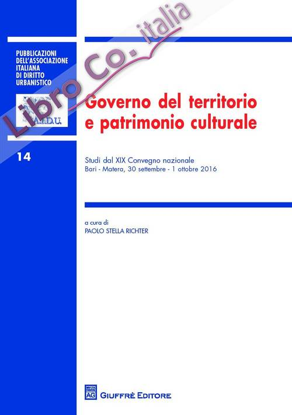 Governo del territorio e patrimonio culturale. Studi del 19° Congresso nazionale (Bari-Matera, 30 settembre-1 ottobre 2016)