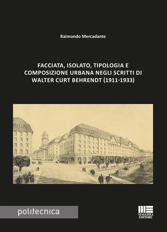 Facciata, isolato, tipologia e composizione urbana negli scritti di Walter Curt Behrendt (1911-1933)