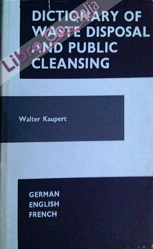 Dictionary of Waste Disposal and Public Cleansing: English, German and French
