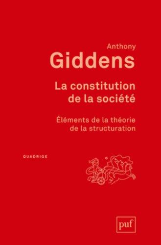 La Constitution De la Société : Eléments De la Théorie De la Structuration