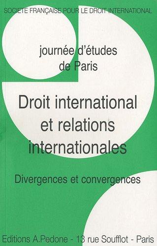 Droit International Et Relations Internationales : Divergences Et Convergences, Journée d'Études De Paris
