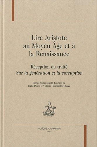 Lire Aristote Au Moyen Age Et À la Renaissance. Réception Du Traité Sur la Génération Et la Corruption
