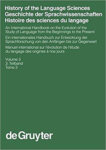 History of the Language Sciences / Geschichte Der Sprachwissenschaften / Histoires des Sciences Du Langage. An International Handbook On the Evolution of the Study of Language From the Beginnings To the Present, Vol. 3