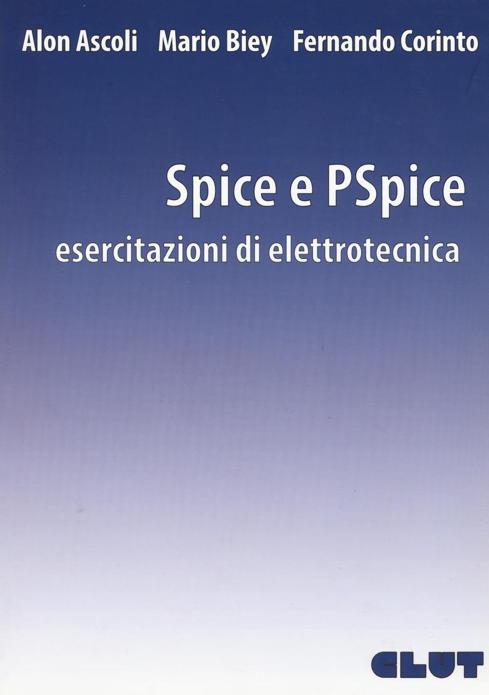 Spice e PSpice. Esercitazioni di elettrotecnica