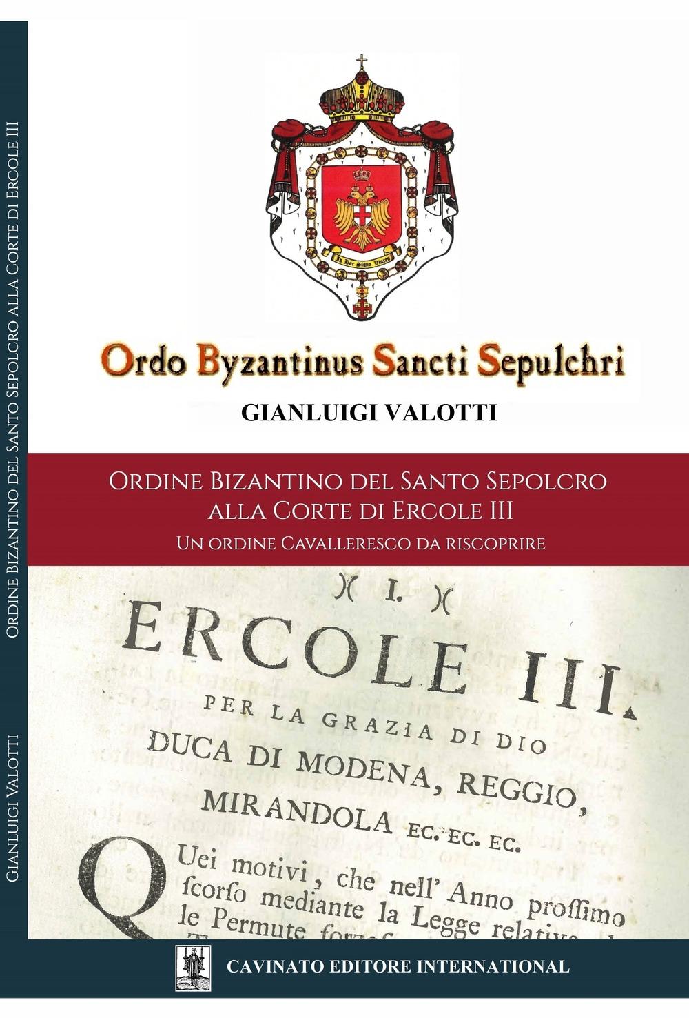 Ordine Bizantino del Santo Sepolcro alla corte di Ercole III. Un ordine cavalleresco da riscoprire