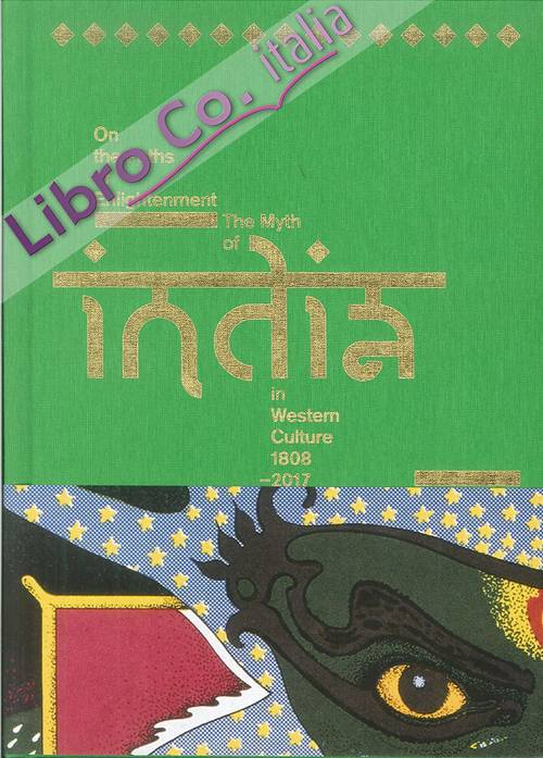 The Myth of India in Western Culture 1808-2017. On the Paths of Enlightenment