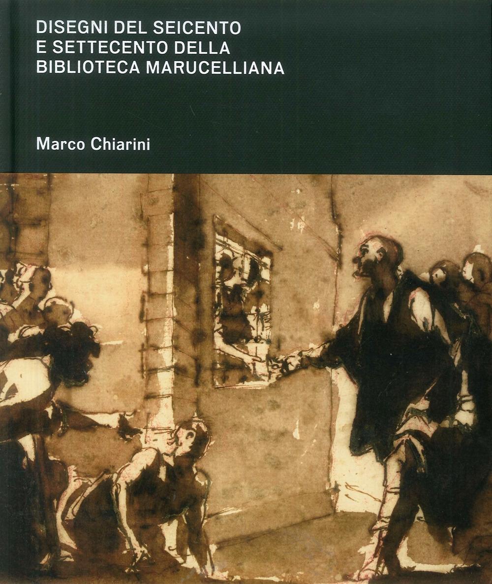 Disegni del Seicento e Settecento della Biblioteca Marucelliana. Studi e Appunti per un Catalogo Ragionato
