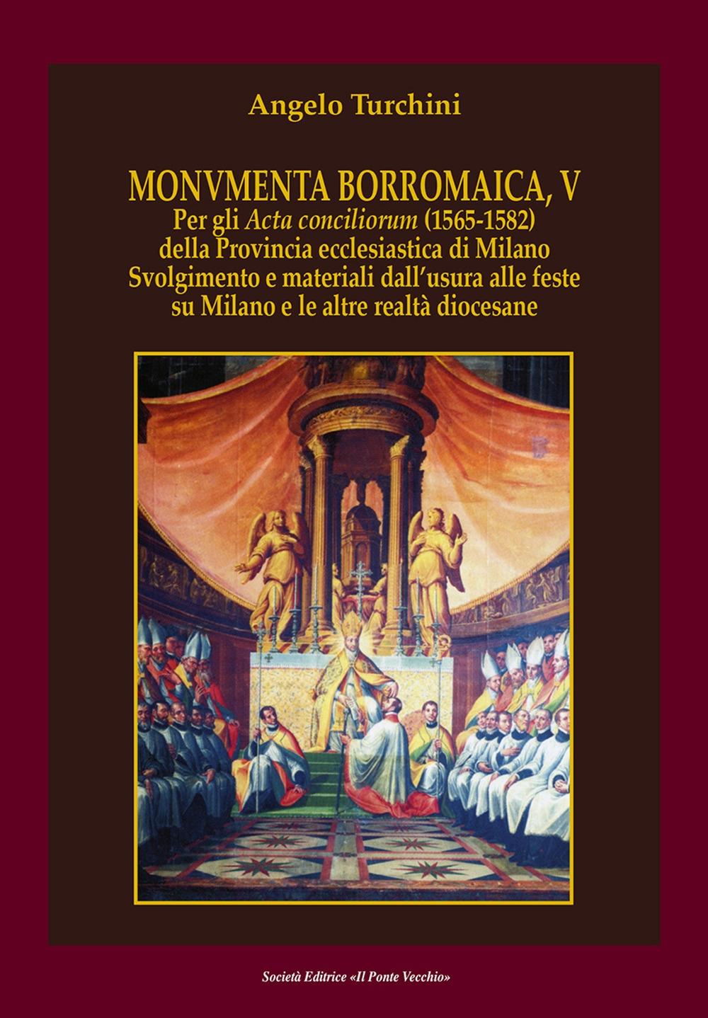 Monvmenta Borromaica, V. Per gli Acta conciliorum (1565-1582) della provincia ecclesiastica di Milano. Svolgimento e materiali dall'usura alle feste su Milano e le altre realtà diocesane