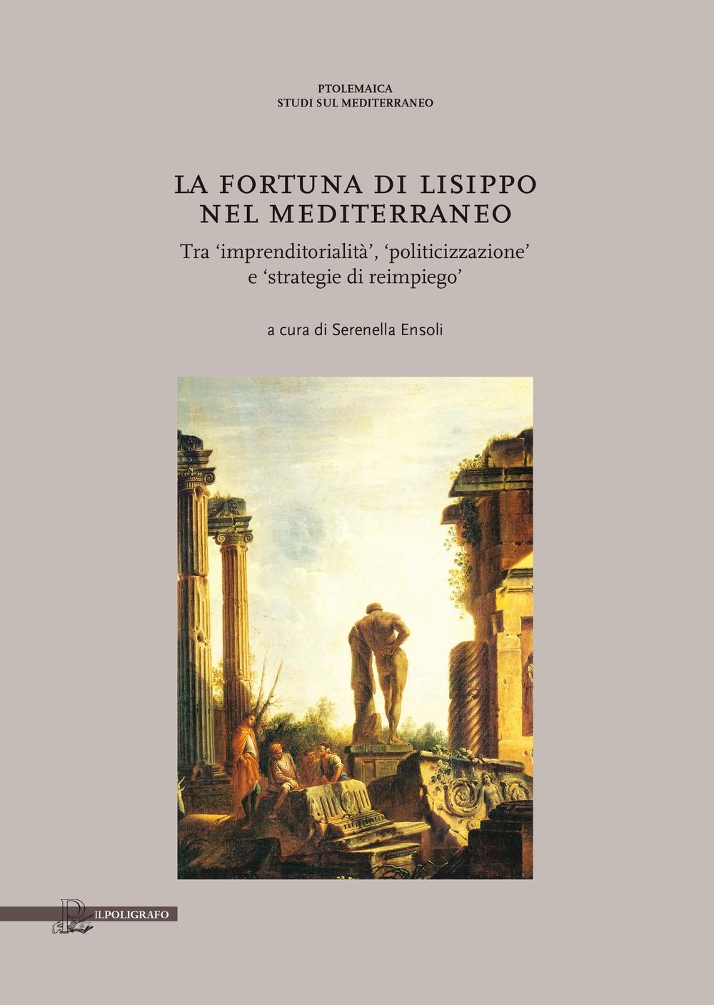 La fortuna di Lisippo nel Mediterraneo. Tra imprenditorialità, politicizzazione e strategie di reimpiego