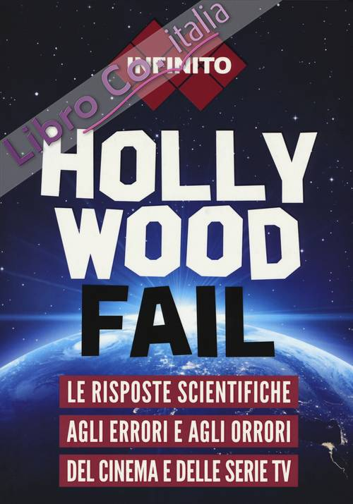 Hollywood fail. Le risposte scientifiche agli errori e agli orrori del cinema e delle serie tv