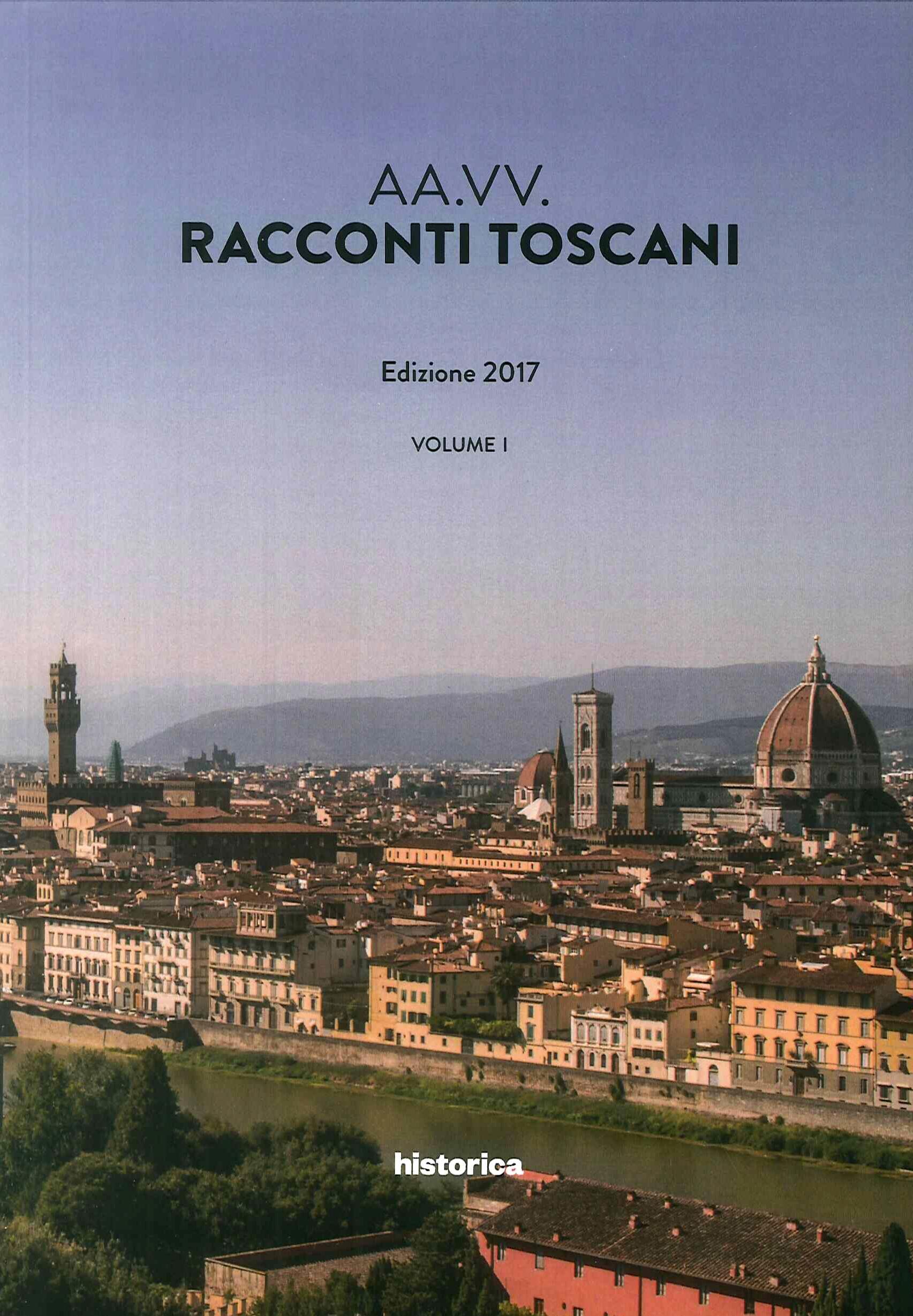Racconti toscani. Vol. 1. Edizione 2017