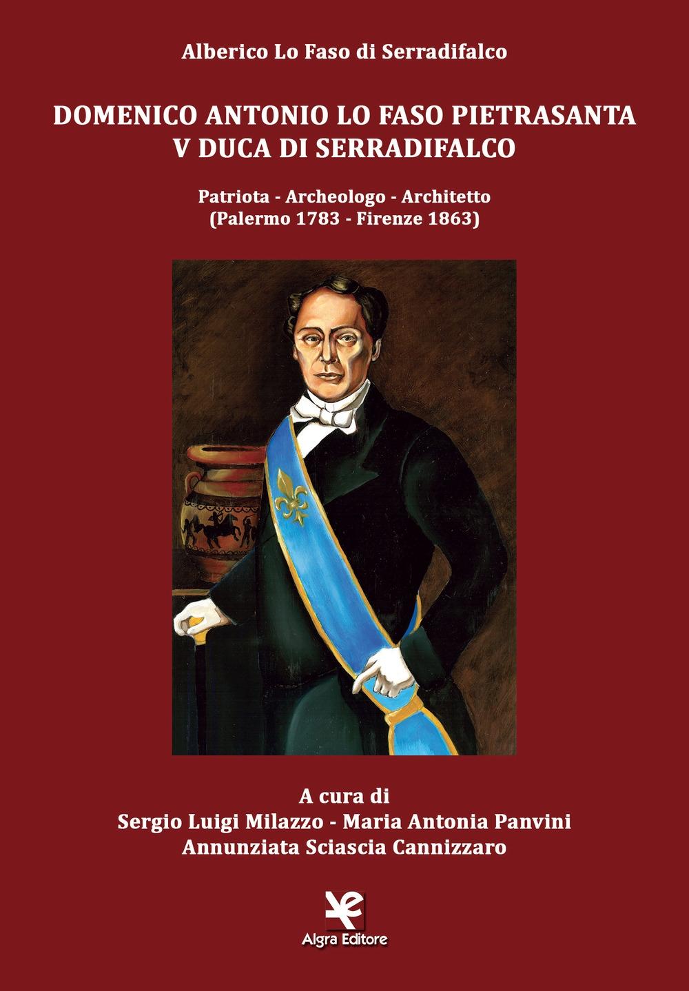 Domenico Antonio Lo Faso Pietrasanta V Duca di Serradifalco. Patriota, archeologo, architetto (Palermo 1783-Firenze 1863)