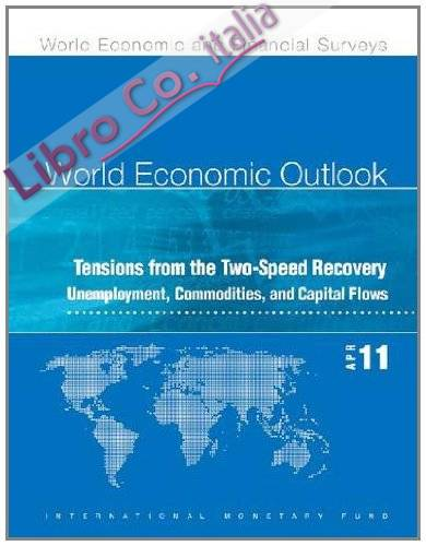 World Economic Outlook, April 2011: Tensions From the Two-Speed Recovery: Unemployment, Commodities, and Capital Flows
