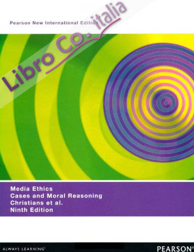 Media Ethics: Cases and Moral Reasoning, New International Edition 9e