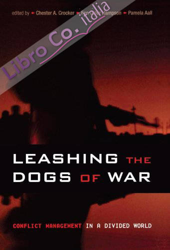 Leashing the Dogs of War: Conflict Management in a Divided World