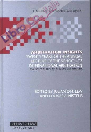 Arbitration Insights: Twenty Years of the Annual Lecture of the School of International Arbitration, Sponsored By Freshfield Bruckhaus Deringer