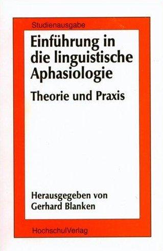 Einführung in die linguistische Aphasiologie. Theorie und Praxis